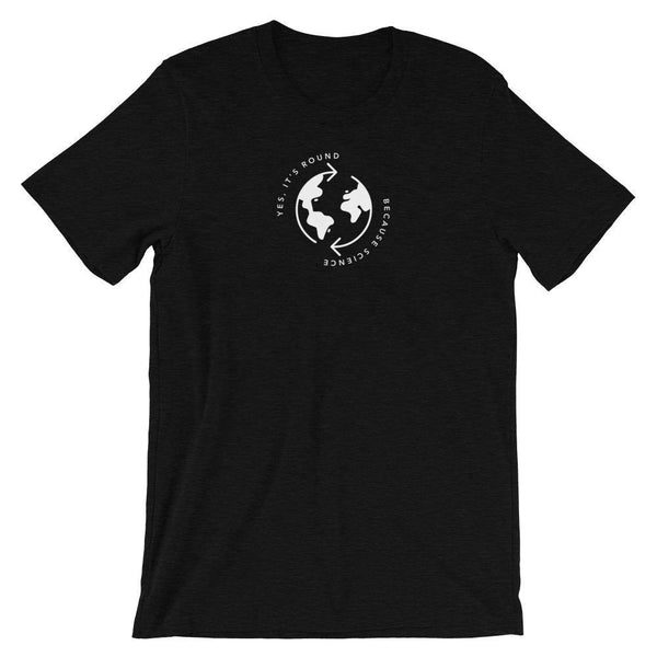 Earth is Round Because Science (Mono) Unisex T-Shirt