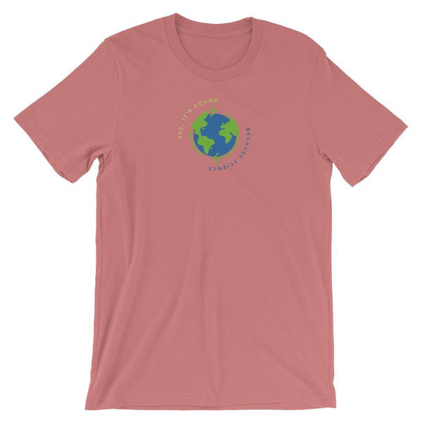 Earth is Round Because Science (Color) Unisex T-Shirt
