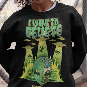 I Want To Believe Alien Paranormal UFO Sweatshirt