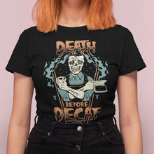Load image into Gallery viewer, death before decaf shirt