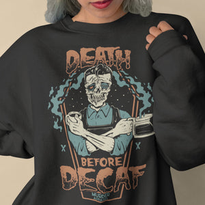 Death Before Decaf Sweatshirt - Murder Apparel