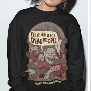 Fresh Air Is For Dead People Sweatshirt - Murder Apparel