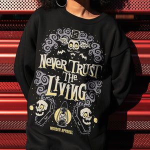 Never Trust The Living Sweatshirt