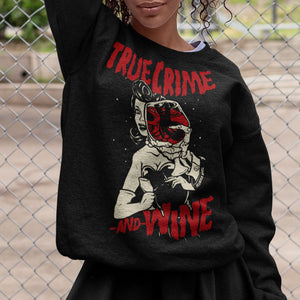 True Crime And Wine Sweatshirt - Murder Apparel