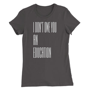 I Don't Owe You An Education Fitted Tee (dark colors)