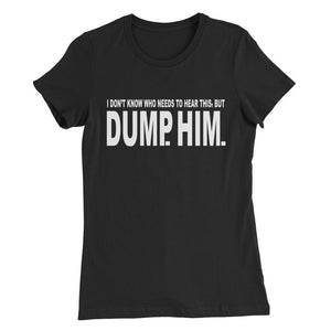 Dump Him Fitted Tee