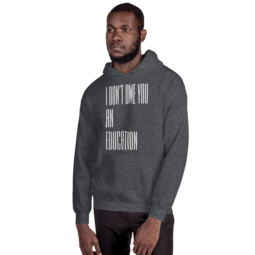 I Don't Owe You An Education Unisex Hoodie