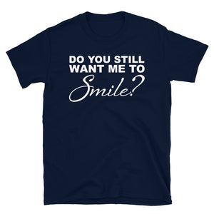 Do You Still Want Me to Smile?