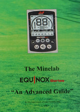 "Load image into Gallery viewer, The Minelab Equinox: ""An Advanced Guide"""