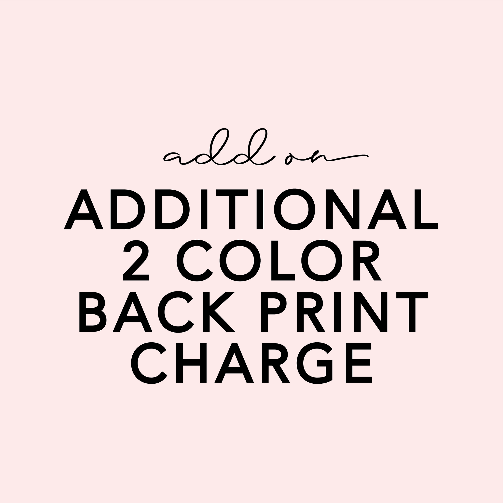 ADD ON - 2 Color Back Print