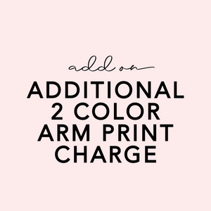 ADD ON - 2 Color Arm Print