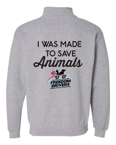 I Was Made To Save Animals Quarter Zip
