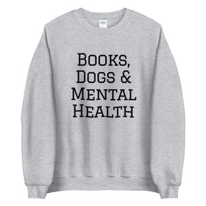 Books, Dogs & Mental Health Sweatshirt