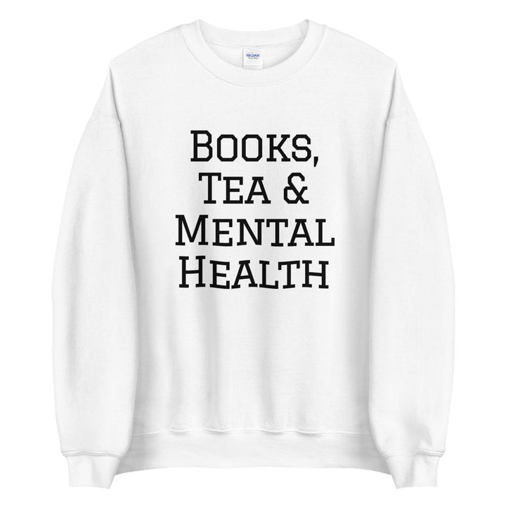 Books, Tea & Mental Health Sweatshirt
