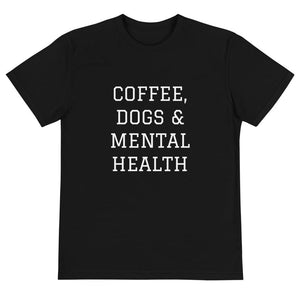 Eco-Friendly: Coffee, Dogs and Mental Health T-Shirt
