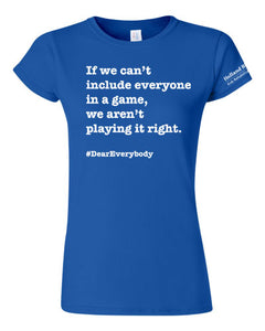 Royal blue - Women's fit Gildan t-shirt - 'If everyone can't be included in a game, we aren't playing it right'
