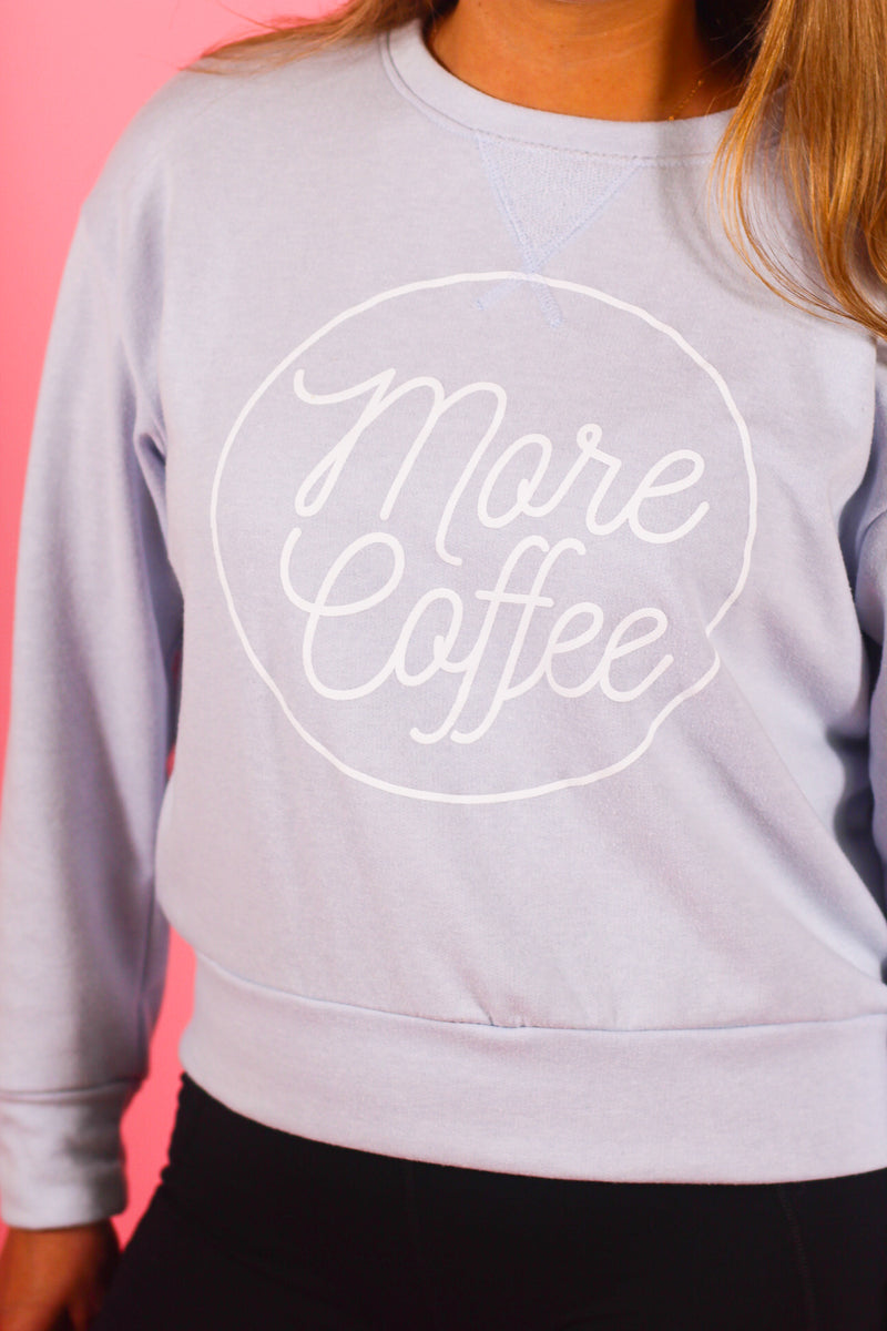 """More Coffee"" Long Sleeve Crew Neck"