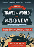 How to Travel the World on $50 a Day: Third Edition: Travel Cheaper, Longer, Smarter
