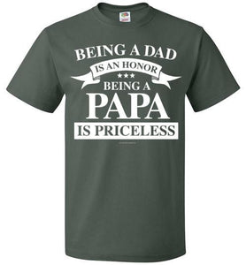 Being a Dad is an honor being a papa is priceless