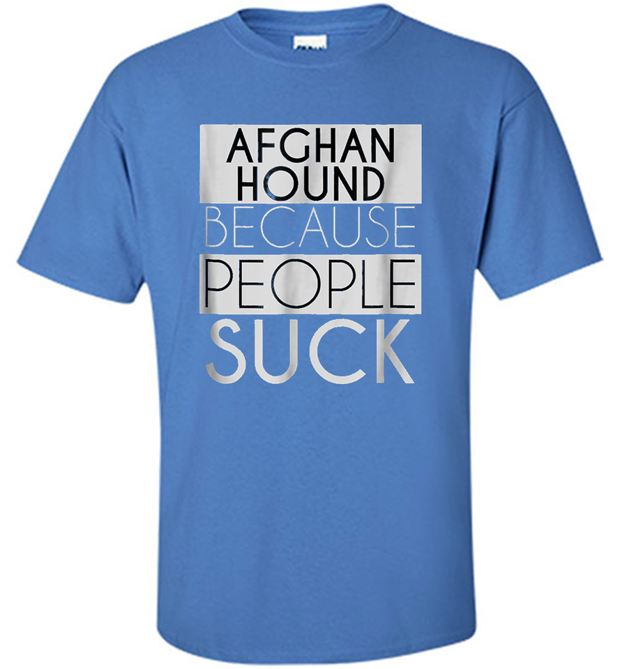 'Afghan Hound Because People Suck' Dog Lover Funny Shirt - Shirt