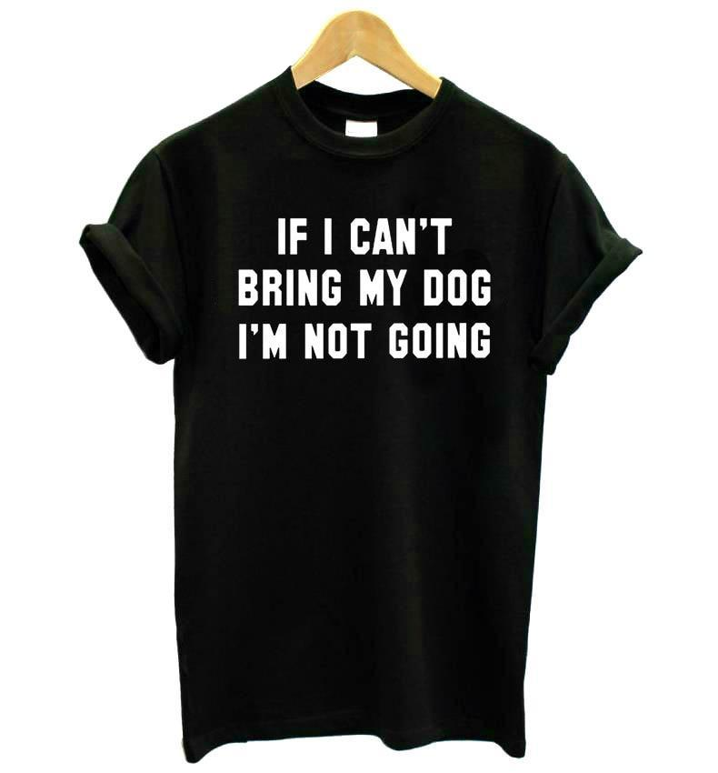 IF I CAN'T BRING MY DOG I'M NOT GOING - Womens Cotton Tee - The Paw Empire