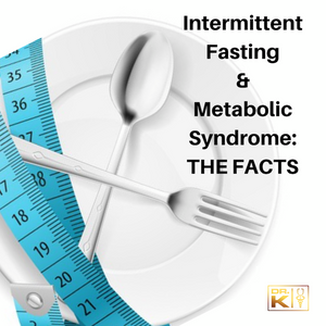 Intermittent Fasting and Metabolic Syndrome: The Facts
