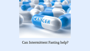 Does Intermittent Fasting Have A Role In Cancer?