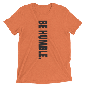 BE HUMBLE. Short Sleeve Unisex t-shirt