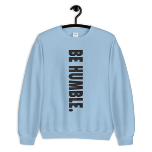 BE HUMBLE. Unisex Sweatshirt