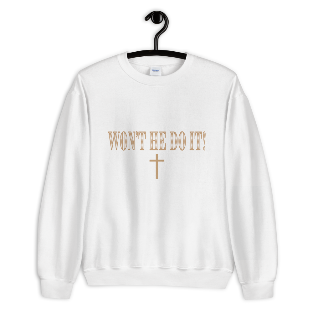 Won't He Do It! Unisex Sweatshirt