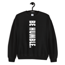 Load image into Gallery viewer, BE HUMBLE. Unisex Sweatshirt