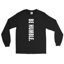 Load image into Gallery viewer, BE HUMBLE.  Long Sleeve Unisex T-Shirt