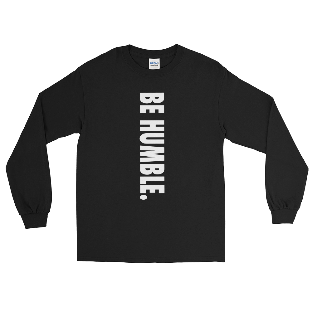 BE HUMBLE.  Long Sleeve Unisex T-Shirt