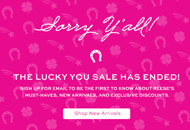 Sorry Y'all! The Lucky You Sale has ended. Shop now.