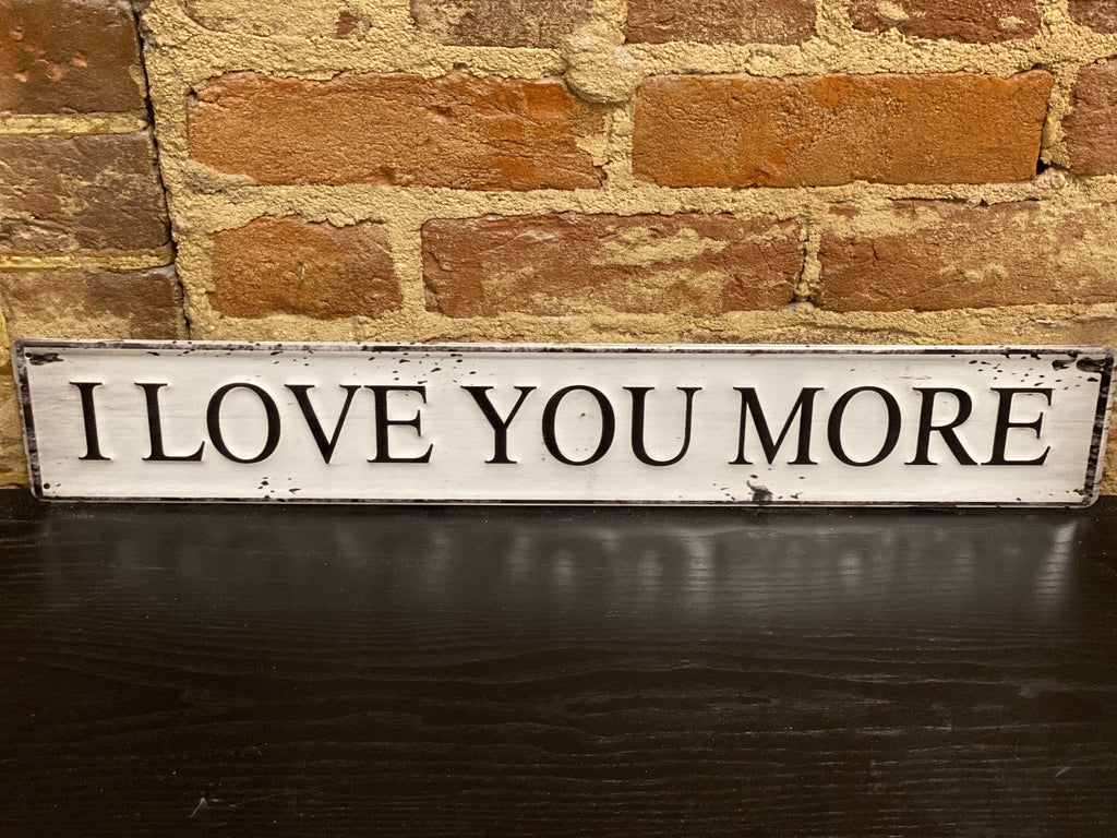 I Love You More Tin Sign - The Vintage Home Studio