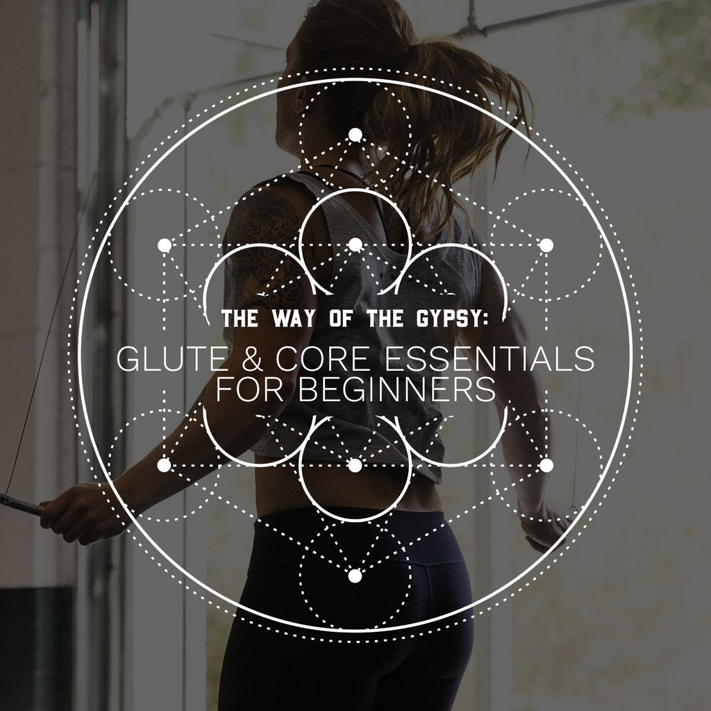 The Way of the Gypsy: Glute and Core Essentials for Beginners