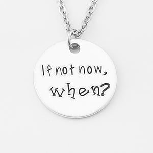 If Not Now, When? Necklace