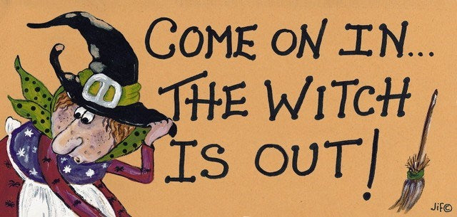Come On In, The Witch Is Out Sign