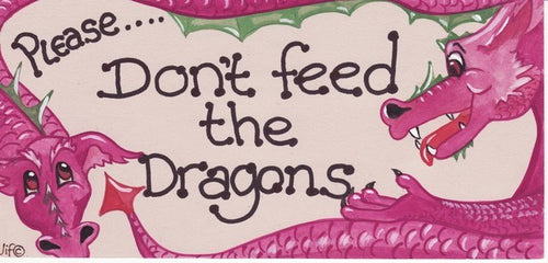 Please Don't Feed The Dragons Sign