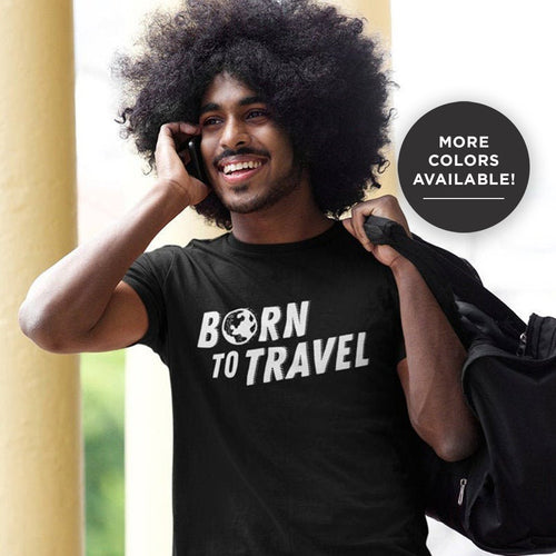 The Born To Travel Unisex T-Shirt - Cool Unisex Tee For Any Wanderer. Globe Version!