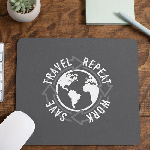 Work, Save, Travel, Repeat. A Mousepad For Those Who Hustle.