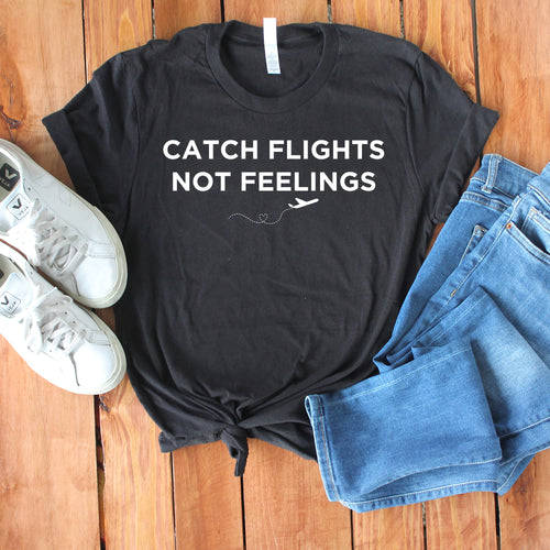 Catch Flights, Not Feelings - Unisex T-Shirt