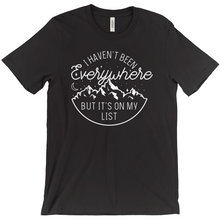 I Haven't Been Everywhere But It's On My List — Unisex T-Shirt