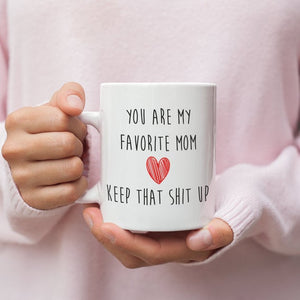 You Are My Favorite Mom - Funny Mother's Day Mug