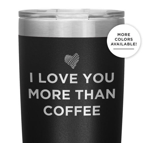 I Love You More Than Coffee - Funny Etched Travel Mug