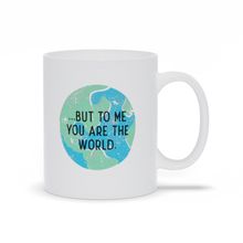You Are The World Mug - Gift Mug For Your Special Someone