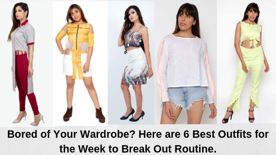 Bored of Your Wardrobe? Here are 6 Best Outfits for the Week to Break Out Routine.