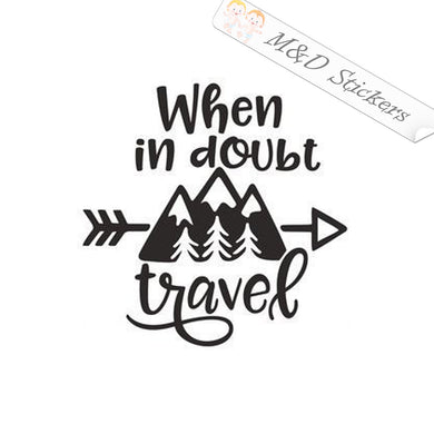 2x When in doubt Travel Vinyl Decal Sticker Different colors & size for Cars/Bikes/Windows