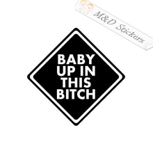 2x Baby up in this bitch Vinyl Decal Sticker Different colors & size for Cars/Bikes/Windows