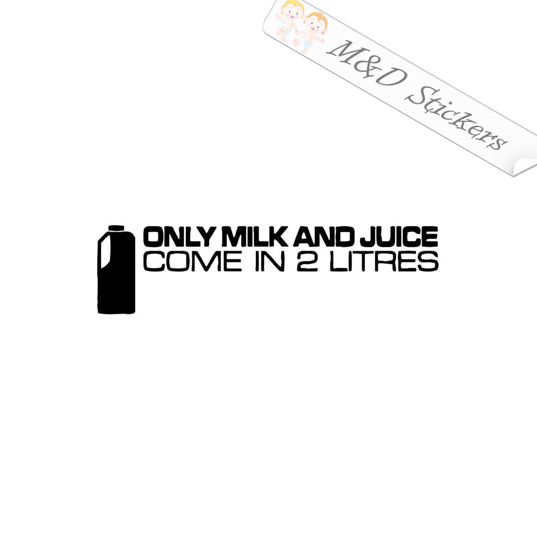 2x Only milk and juice come in 2 liters Vinyl Decal Sticker Different colors & size for Cars/Bikes/Windows
